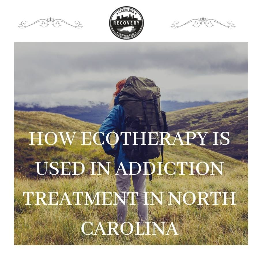 How Ecotherapy is Used in Addiction Treatment in North Carolina