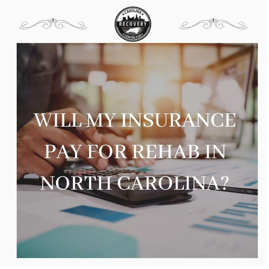 Will My Insurance Pay for Rehab in North Carolina?